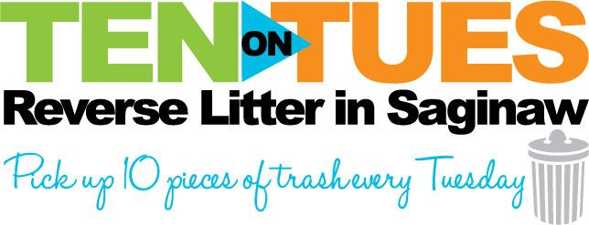 Ten on Tuesday Reverse Litter in Saginaw Pick up 10 pieces of trash every Tuesday